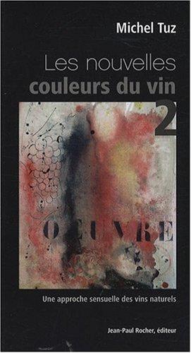 Les nouvelles couleurs du vin : Tome 2 : Une approche sensuelle des vins naturels par Michel Tuz