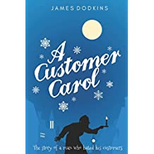 A Customer Carol: The story of a man who hated his customers.