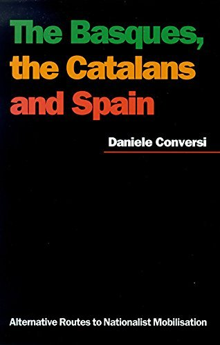 The Basques, The Catalans, and Spain: Alternative Routes to Nationalist Mobilisation by Daniele Conversi (2000-09-30)