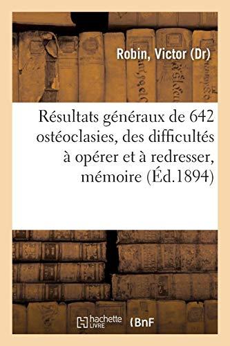 Résultats généraux de 642 ostéoclasies, de quelques difficultés à opérer et à redresser, mémoire: Congrès français de chirurgie, 12 octobre 1894