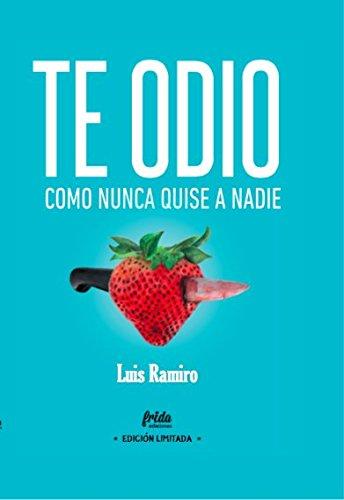 TE ODIO COMO NUNCA QUISE A NADIE: Edición Especial Limitada