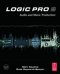 Logic Pro 9: Audio and Music Production 1st (first) Edition by Cousins, Mark, Hepworth-Sawyer, Russ published by Focal Press (2010)