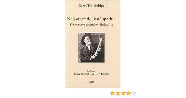 Amazon Fr Naissance De L Osteopathie La Vie Et L Oeuvre De A T Still Trowbridge Carol Tricot Pierre Frances Jean Herve Livres