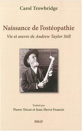 Naissance de l'ostéopathie : La vie et l'oeuvre de A. T. Still