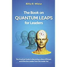 The Book on Quantum Leaps for Leaders: The Practical Guide to Becoming a More Efficient and Effective Leader from the Inside Out (English Edition)
