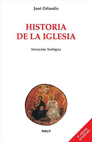 Historia de la Iglesia (Biblioteca de Iniciación Teológica) por José Orlandis Rovira