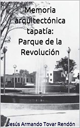 Memoria arquitectónica tapatía: Parque de la Revolución por Jesús Armando Tovar Rendón
