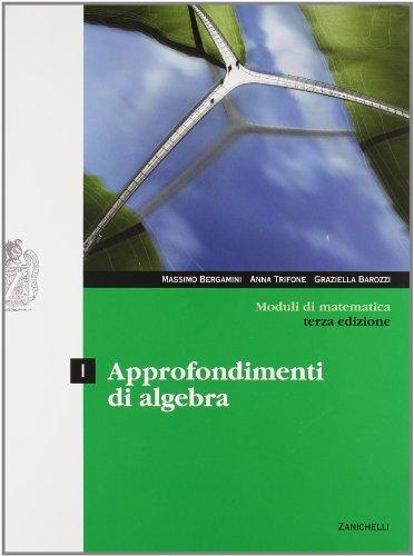 Moduli di matematica. Modulo I: Approfondimenti di algebra. Con espansione online. Per le Scuole superiori