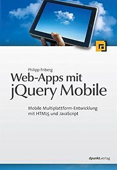 Web-Apps mit jQuery Mobile: Mobile Multiplattform-Entwicklung mit HTML5 und JavaScript von [Friberg, Philipp]