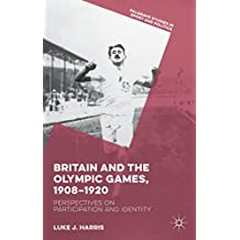 Britain and the Olympic Games, 1908-1920: Perspectives on Participation and Identity