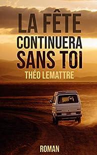 La fête continuera sans toi par Théo Lemattre