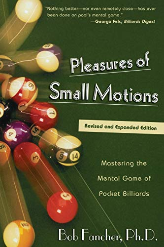 Pleasures of Small Motions: Mastering The Mental Game Of Pocket Billiards, First Edition por Fancher
