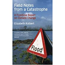 [ FIELD NOTES FROM A CATASTROPHE A FRONTLINE REPORT ON CLIMATE CHANGE BY KOLBERT, ELIZABETH](AUTHOR)PAPERBACK