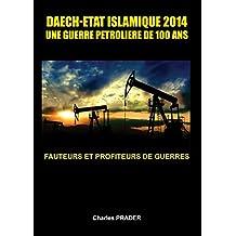 DAECH-ETAT ISLAMIQUE 2014            UNE GUERRE PETROLIERE DE100 ANS: Fauteurs et profiteurs de guerre         Colonialisme et raciscme a l'assemblee nationale (French Edition)