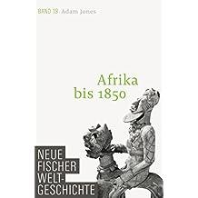 Neue Fischer Weltgeschichte. Band 19: Afrika bis 1850