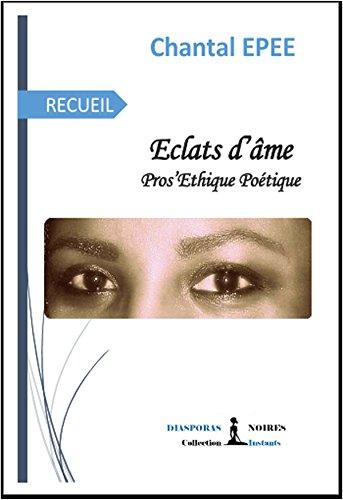 Éclats d'âme: Pros'Éthique poétique par Chantal Epée