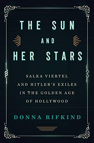 The Sun and Her Stars: Salka Viertel and Hitler's Exiles in the Golden Age of Hollywood (Star Industries Sun)