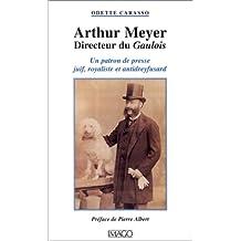 Arthur Meyer, Directeur du Gaulois : Un patron de presse juif, royaliste et antidreyfusard