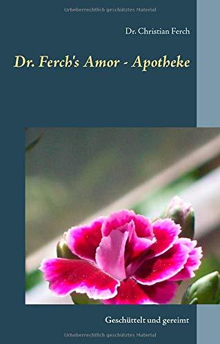 Dr. Ferch's Amor - Apotheke: Geschüttelt und gereimt (G'schichten aus Lichterfelde Ost)