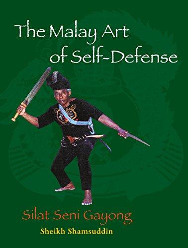 The Malay Art Of Self-Defense: Silat Seni Gayong por Sheikh Shamsuddin
