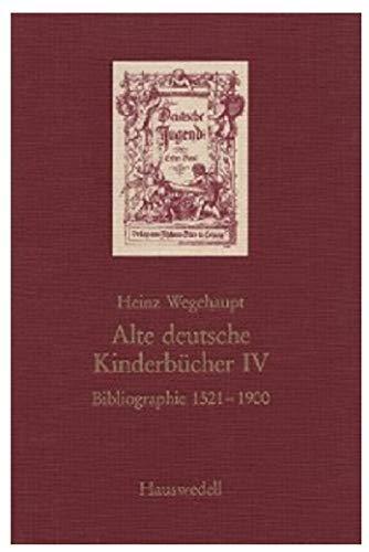 Alte deutsche Kinderbücher IV. Bibliographie 1521-1900. Zugleich Bestandsverzeichnis der in Berliner Bibliotheken befindlichen Kinder- und Jugendbücher ... Almanache und Jahrbücher