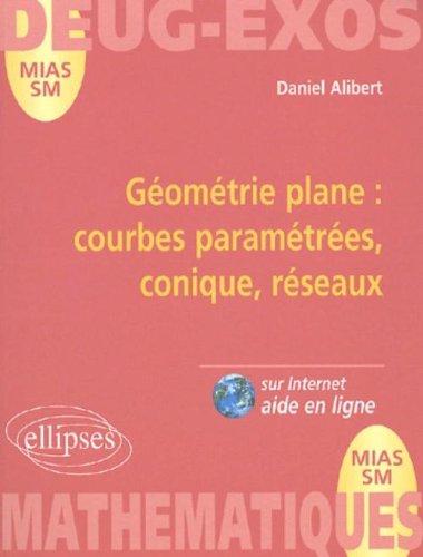Mathématiques DEUG MIAS/SM. Géométrie plane : courbes paramétrées, conique, réseaux