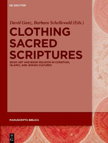 Clothing Sacred Scriptures: Book Art and Book Religion in Christian, Islamic, and Jewish Cultures (Manuscripta Biblica, Band 2)