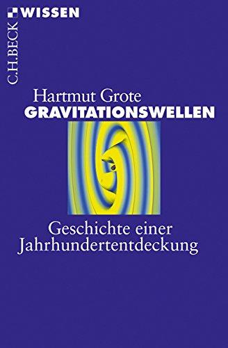 Gravitationswellen: Geschichte einer Jahrhundertentdeckung