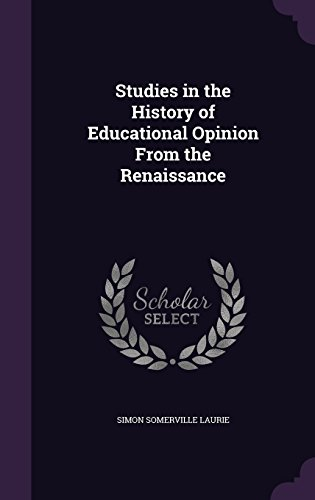Studies in the History of Educational Opinion From the Renaissance