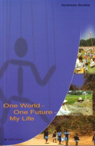 """One World - One Future - My Life. Die Herausforderung """"Leben""""."""