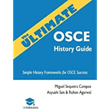 The Ultimate OSCE History Guide: 100 Cases, Simple History Frameworks for OSCE Success, Detailed OSCE Mark Schemes, Includes Investigation and Treatment Sections, UniAdmissions