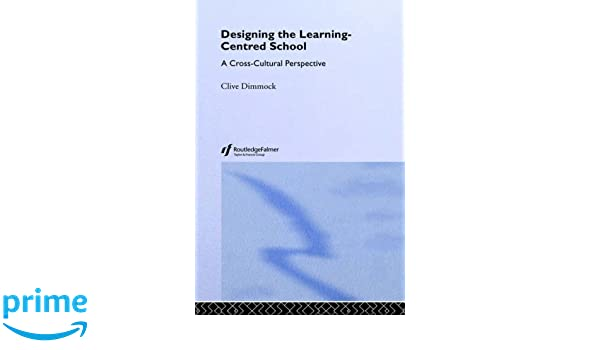 designing the learning centred school dimmock clive