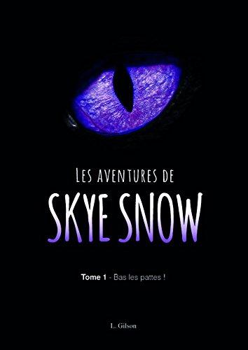 Les Aventures de Skye Snow: Tome 1 : Bas les pattes ! par [Gilson, Laurence]