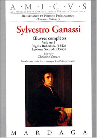 Sylvestro Ganassi : Volume 2, Oeuvres complètes, Regola Rubertina (1542) ; Lettione Seconda (1543) par Christine Vossart