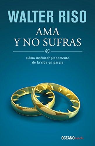 Descargar Libro Ama y no sufras: Cómo disfrutar plenamente la vida en pareja (Biblioteca Walter Riso) de Walter Riso