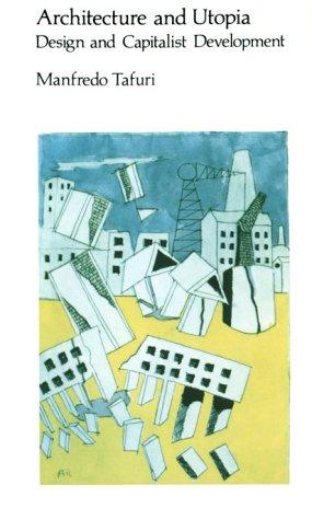 Architecture and Utopia: Design and Capitalist Development (MIT Press)