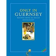 Only in Guernsey - Recipes from Da Nello Restaurant