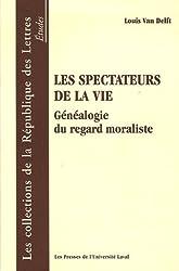 Les spectateurs de la vie : Généalogie du regard moraliste