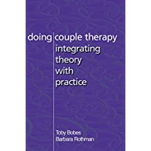 Doing Couple Therapy: Integrating Theory with Practice