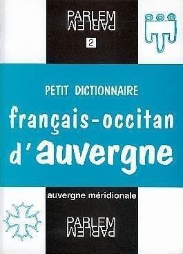 Petit dictionnaire français-occitan d'Auvergne : Selon les parlers d'Auvergne méridionale (pays de Massiac et Cézallier) par Christian Omelhier
