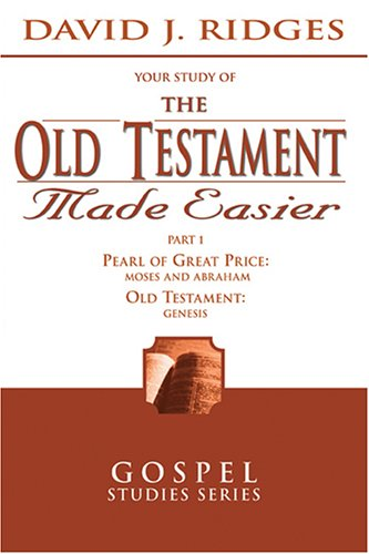 The Old Testament Made Easier: The Pearl of Great Price-moses and Abraham / Selection from Genesis