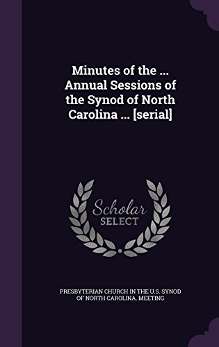 Minutes of the ... Annual Sessions of the Synod of North Carolina ... [serial]