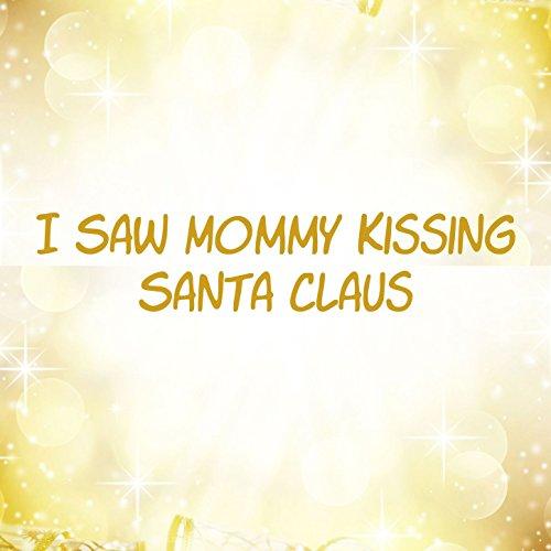I Saw Mommy Kissing Santa Claus (Kissing Santa)