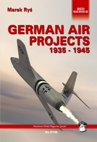 German Air Projects, 1935-1945 Vol. 1: Fighters, (Red Series, No. 5105) by Marek Rys (2003-11-06) -