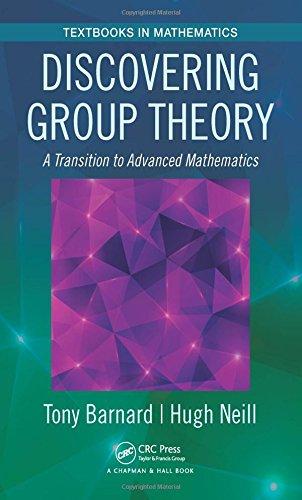 Discovering Group Theory: A Transition to Advanced Mathematics (Textbooks in Mathematics) por Tony Barnard