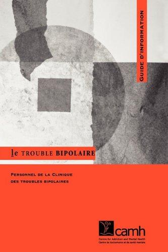 Le Trouble Bipolaire: Guide D'Information par Bipolar Clinic Staff
