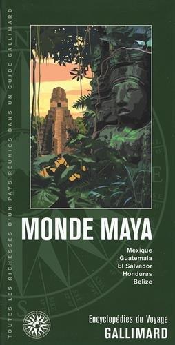 Monde Maya: Mexique, Guatemala, El Salvador, Honduras, Belize par Collectifs