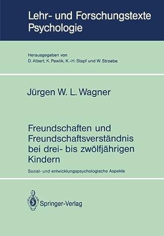 Freundschaften und Freundschaftsverständnis bei drei- bis zwölfjährigen Kindern: Sozial- und entwicklungspsychologische Aspekte (Lehr- und Forschungstexte