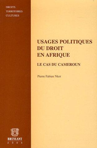 Usages politiques du droit en Afrique : Le cas du Cameroun par Pierre-Fabien Nkot