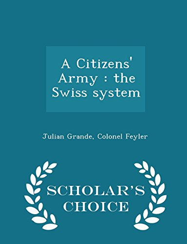 A Citizens' Army: the Swiss system - Scholar's Choice Edition
